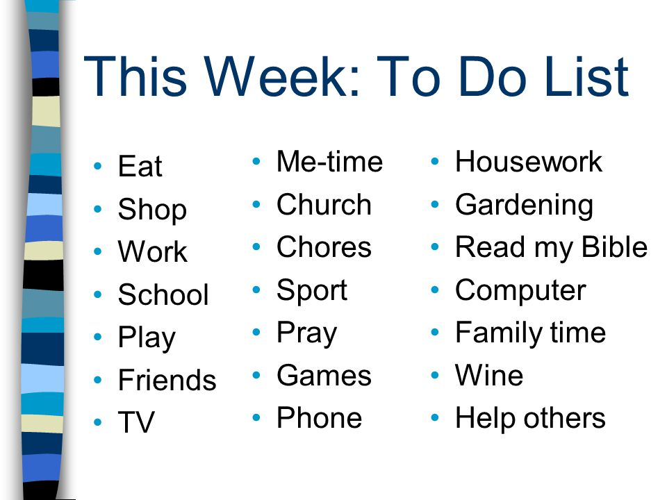 This Week: To Do List Me-time Church Chores Sport Pray Games Phone
