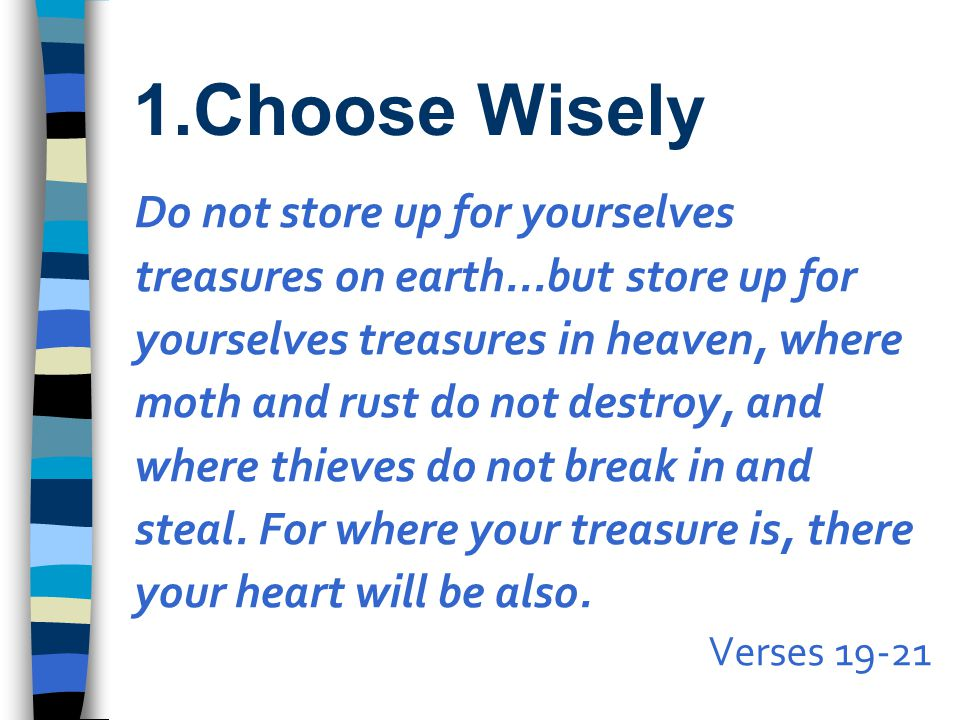 1.Choose Wisely Do not store up for yourselves