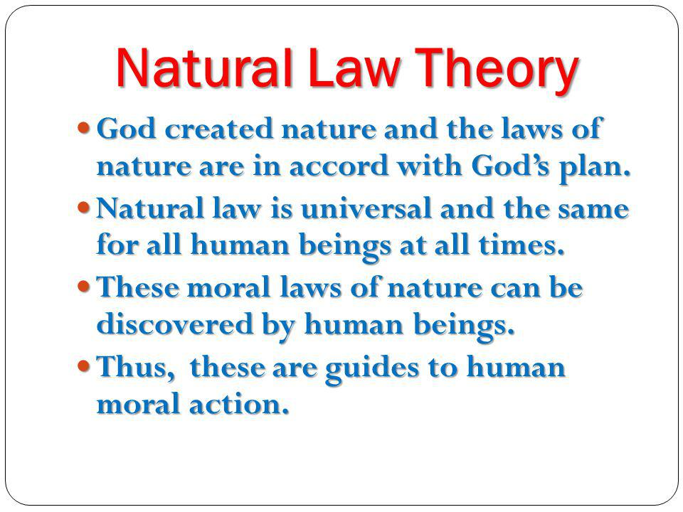 Natural Law Theory God created nature and the laws of nature are in accord with God's plan.