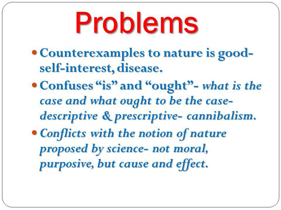 Problems Counterexamples to nature is good- self-interest, disease.