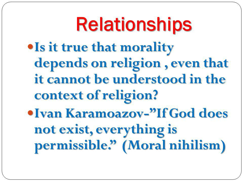Relationships Is it true that morality depends on religion , even that it cannot be understood in the context of religion