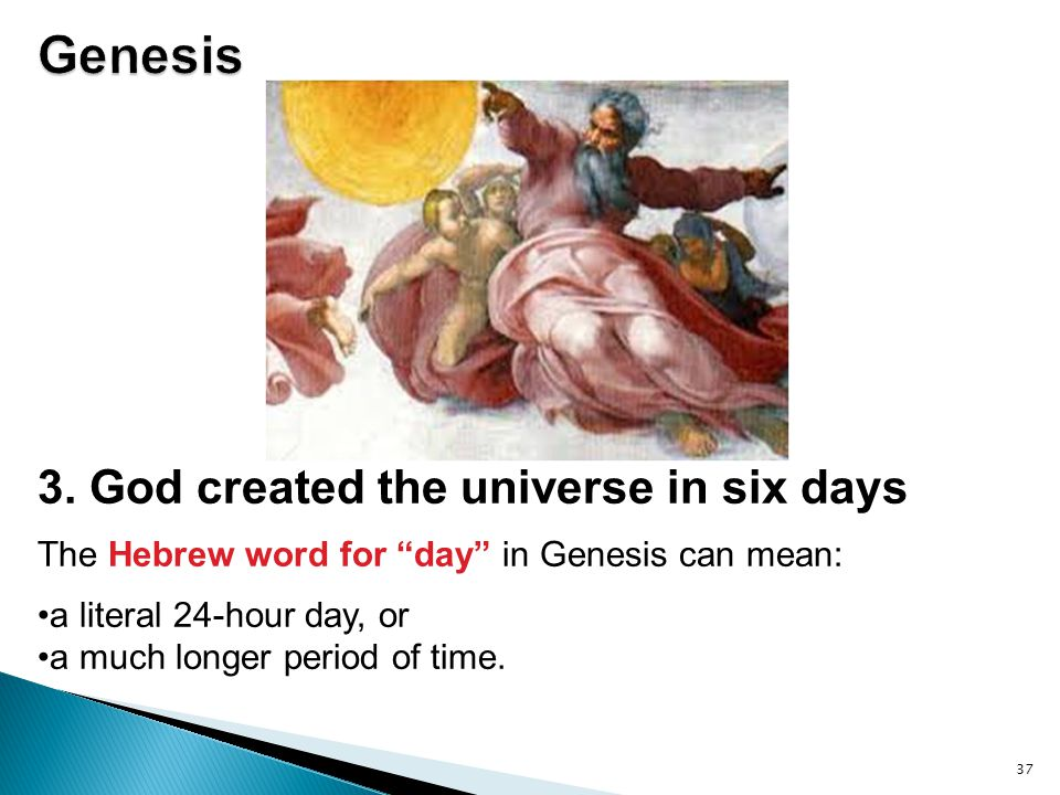 Genesis 3. God created the universe in six days
