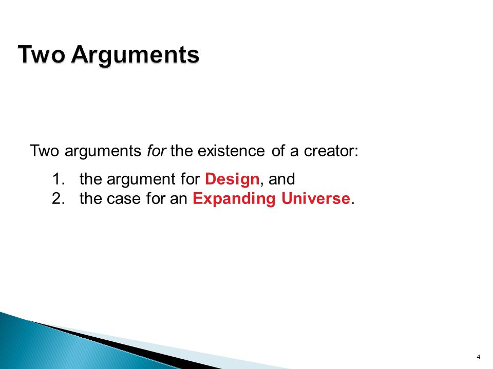 Two Arguments Two arguments for the existence of a creator: