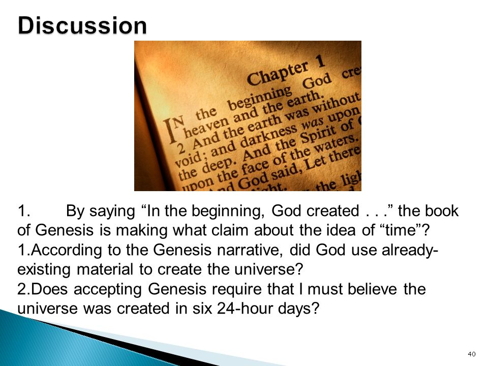 Discussion 1. By saying In the beginning, God created . . . the book of Genesis is making what claim about the idea of time