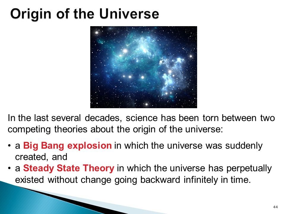 Origin of the Universe In the last several decades, science has been torn between two competing theories about the origin of the universe: