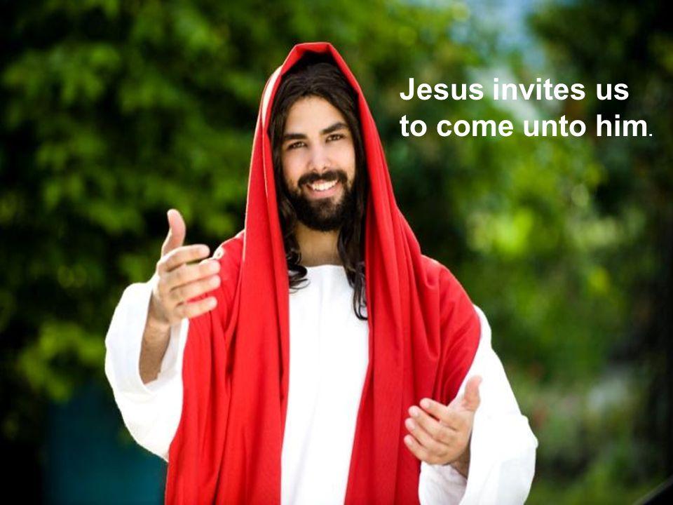 Christianity Jesus invites us to come unto him.