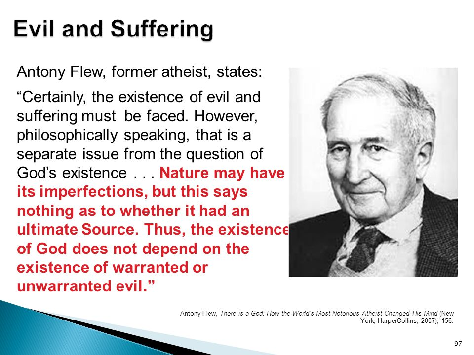 Evil and Suffering Antony Flew, former atheist, states: