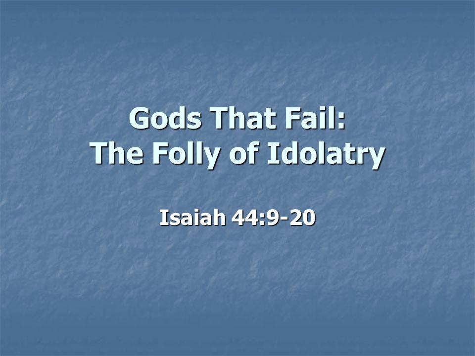 Gods That Fail: The Folly of Idolatry