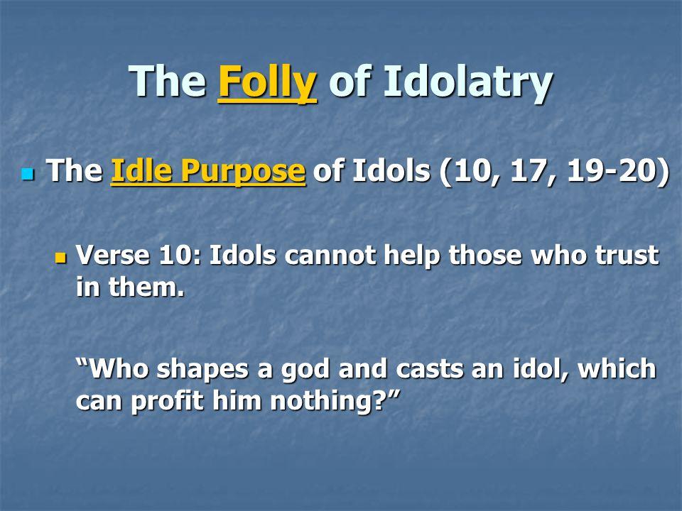 The Folly of Idolatry The Idle Purpose of Idols (10, 17, 19-20)
