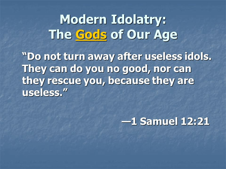 Modern Idolatry: The Gods of Our Age