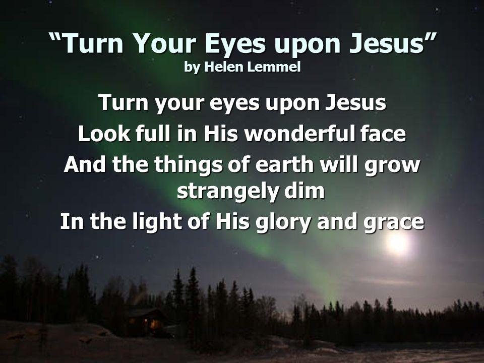 Turn Your Eyes upon Jesus by Helen Lemmel