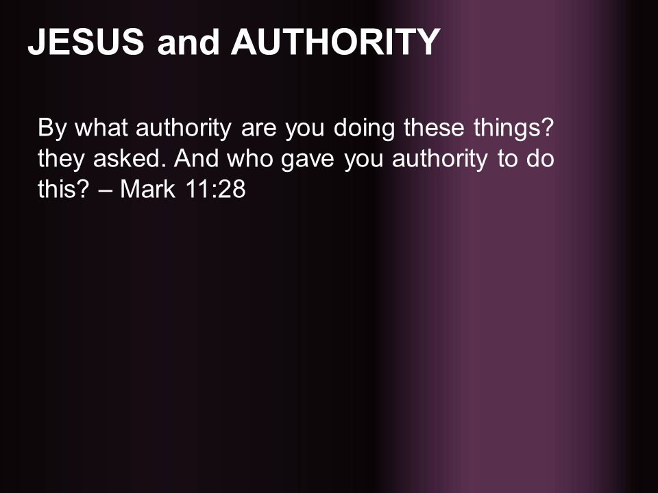 JESUS and AUTHORITY By what authority are you doing these things.
