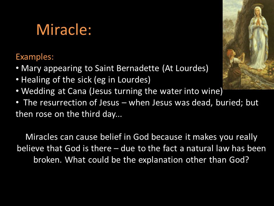 Miracle: Examples: Mary appearing to Saint Bernadette (At Lourdes)