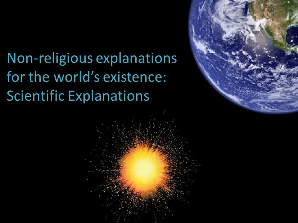 Non-religious explanations for the world's existence: Scientific Explanations