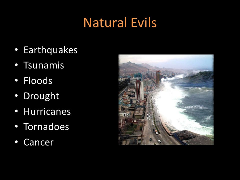Natural Evils Earthquakes Tsunamis Floods Drought Hurricanes Tornadoes
