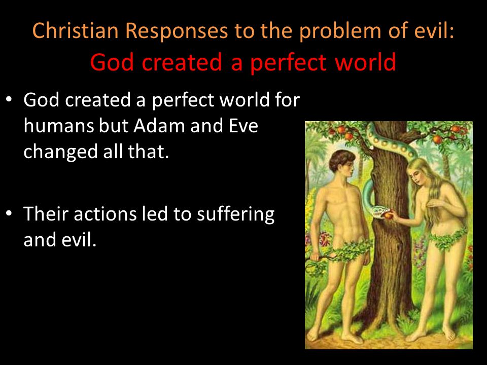 Christian Responses to the problem of evil: God created a perfect world
