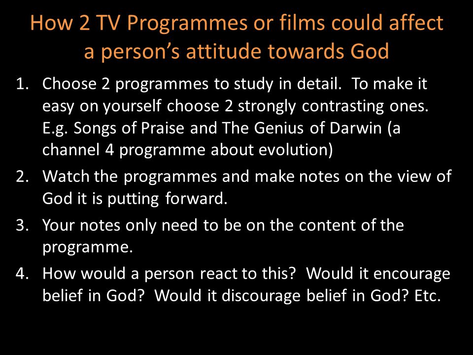 How 2 TV Programmes or films could affect a person's attitude towards God