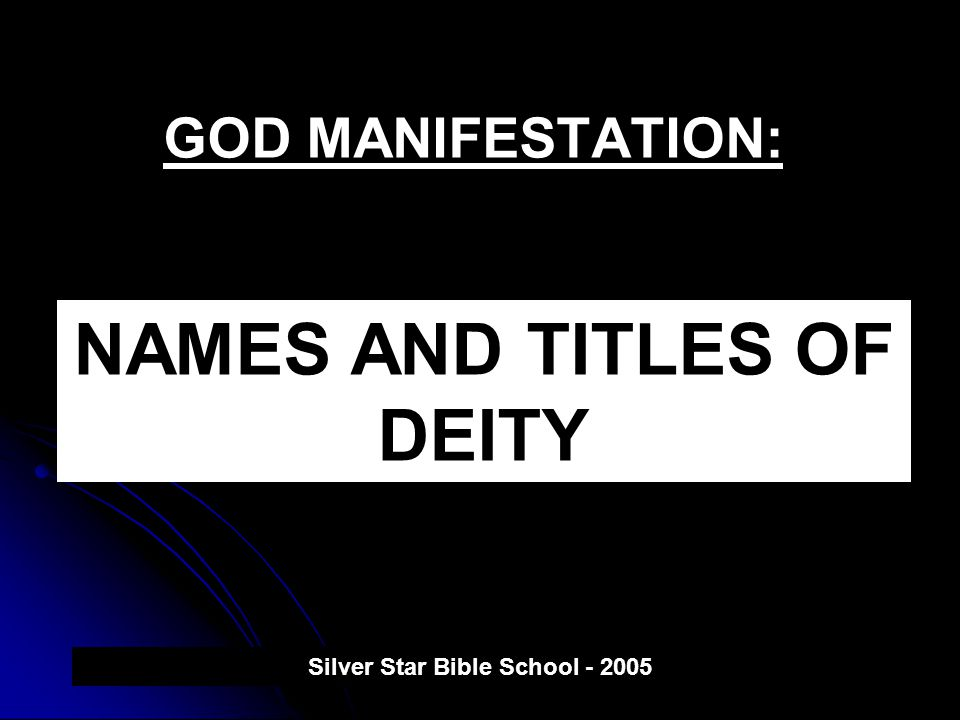 NAMES AND TITLES OF DEITY Silver Star Bible School - 2005