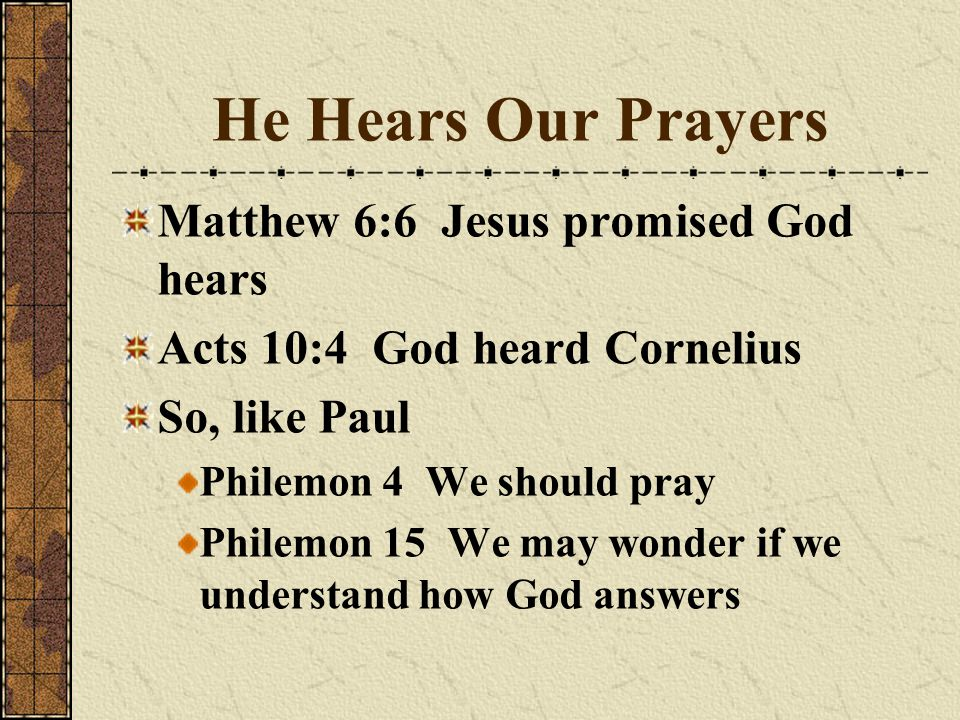 He Hears Our Prayers Matthew 6:6 Jesus promised God hears