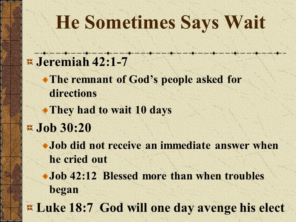He Sometimes Says Wait Jeremiah 42:1-7 Job 30:20