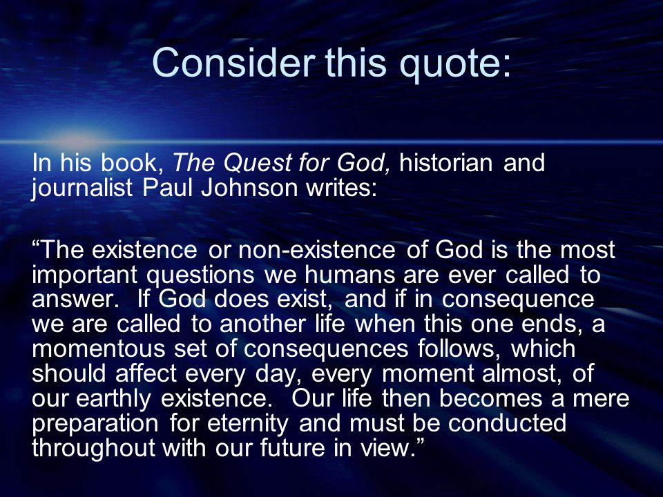 Consider this quote: In his book, The Quest for God, historian and journalist Paul Johnson writes:
