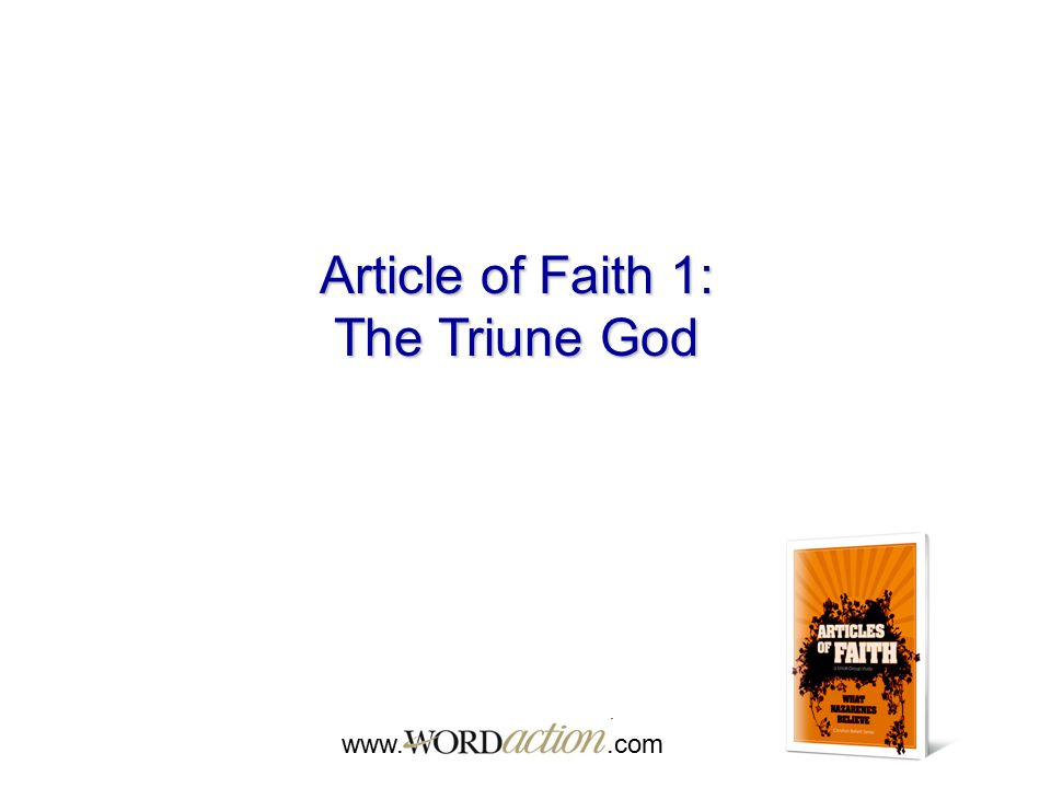 Article of Faith 1: The Triune God www. .com