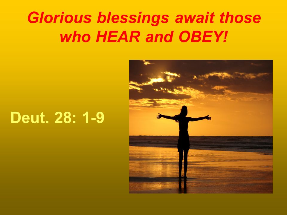 Glorious blessings await those who HEAR and OBEY!