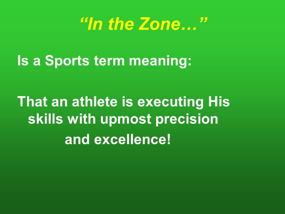 In the Zone… Is a Sports term meaning: