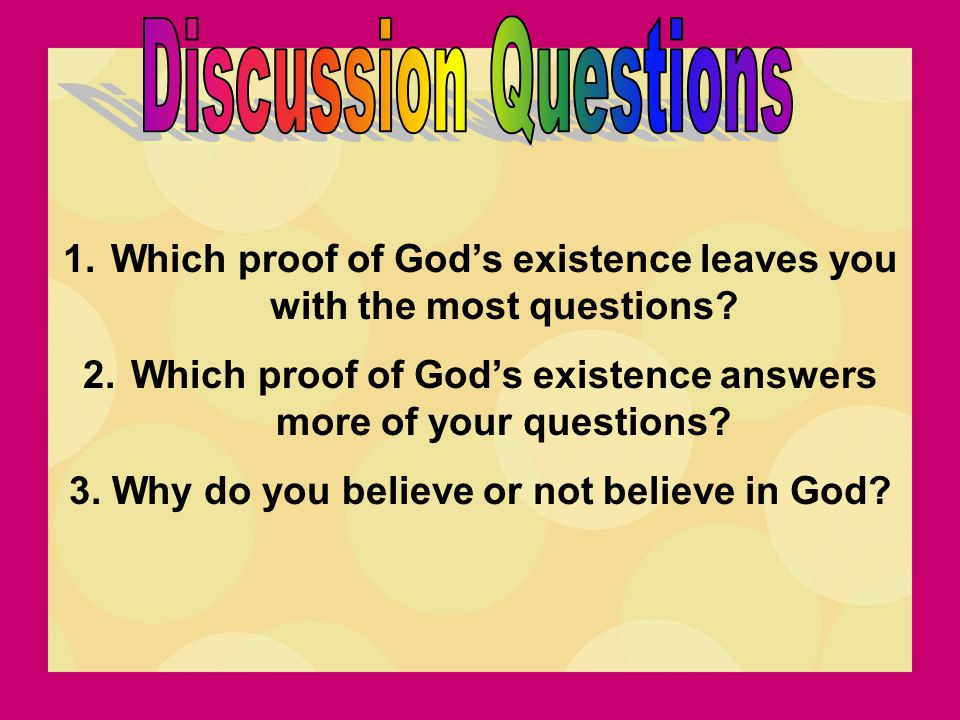 Discussion Questions Which proof of God's existence leaves you with the most questions