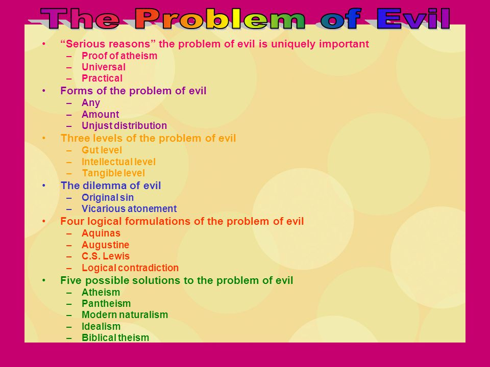 The Problem of Evil Serious reasons the problem of evil is uniquely important. Proof of atheism.