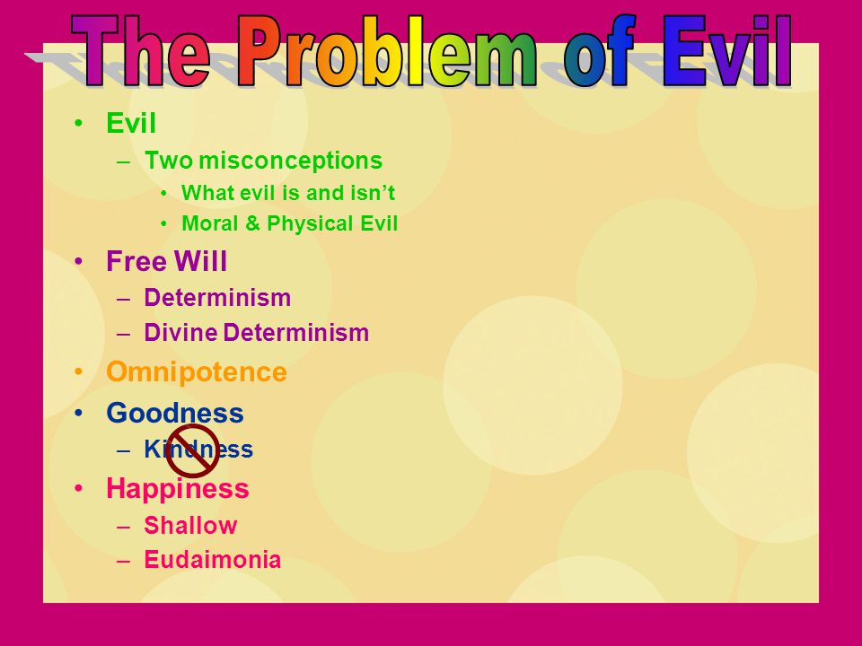 The Problem of Evil Evil Free Will Omnipotence Goodness Happiness
