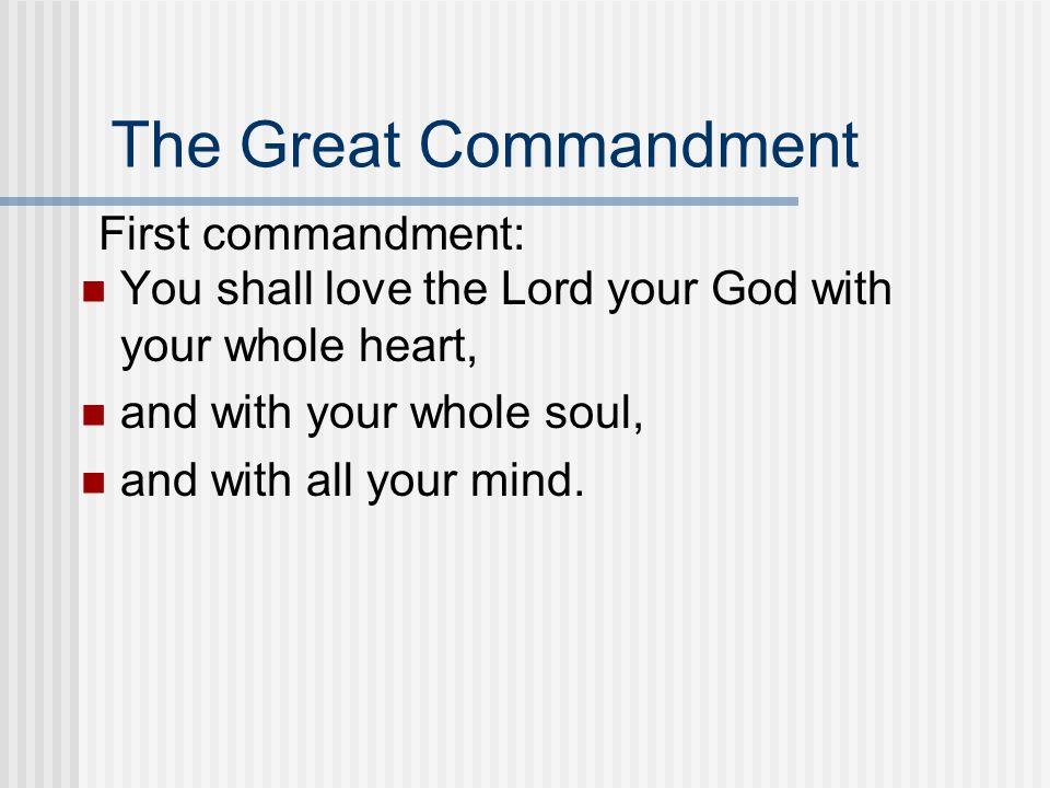 The Great Commandment First commandment: