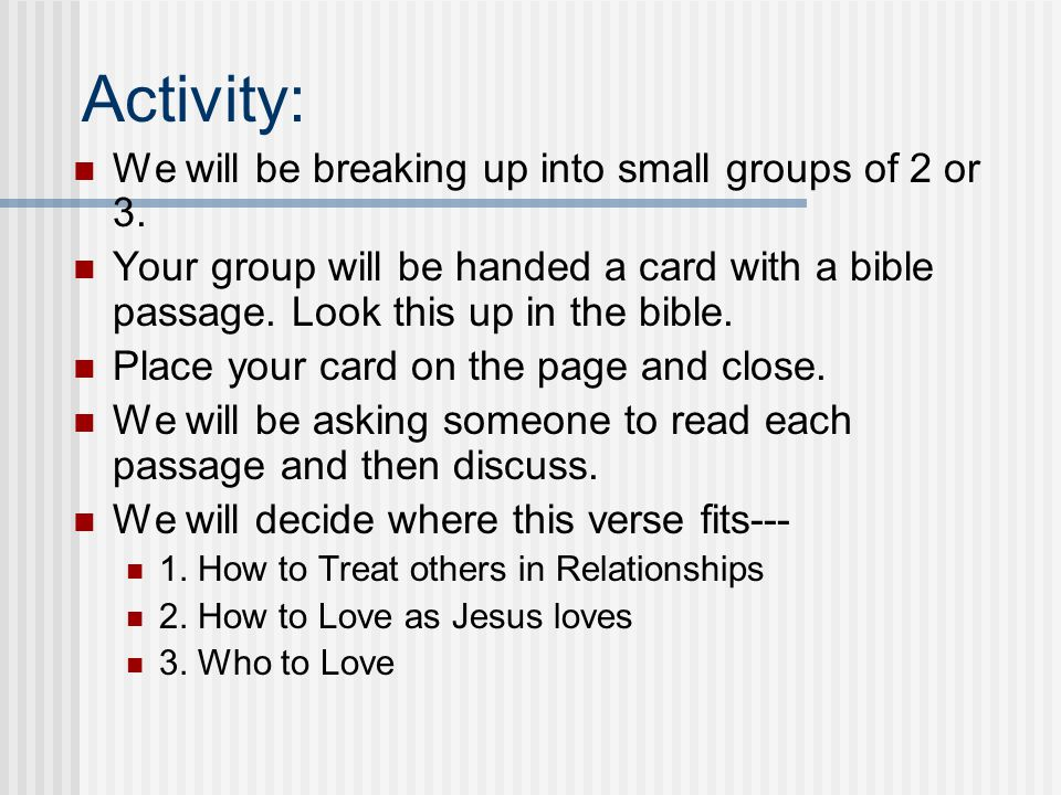 Activity: We will be breaking up into small groups of 2 or 3.