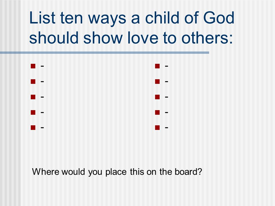 List ten ways a child of God should show love to others: