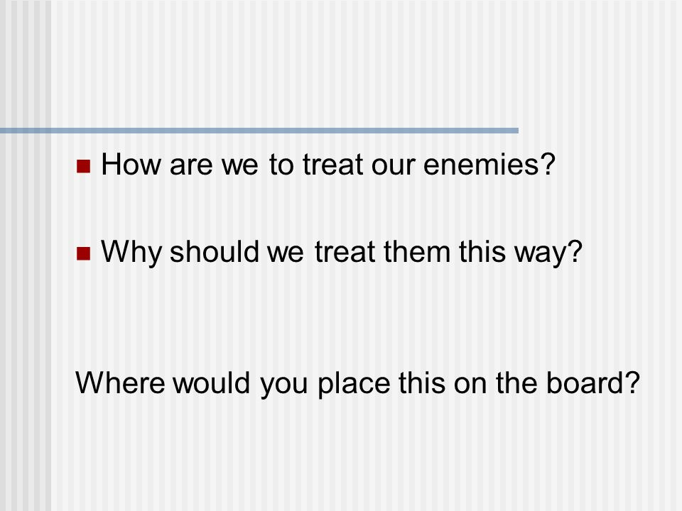 How are we to treat our enemies