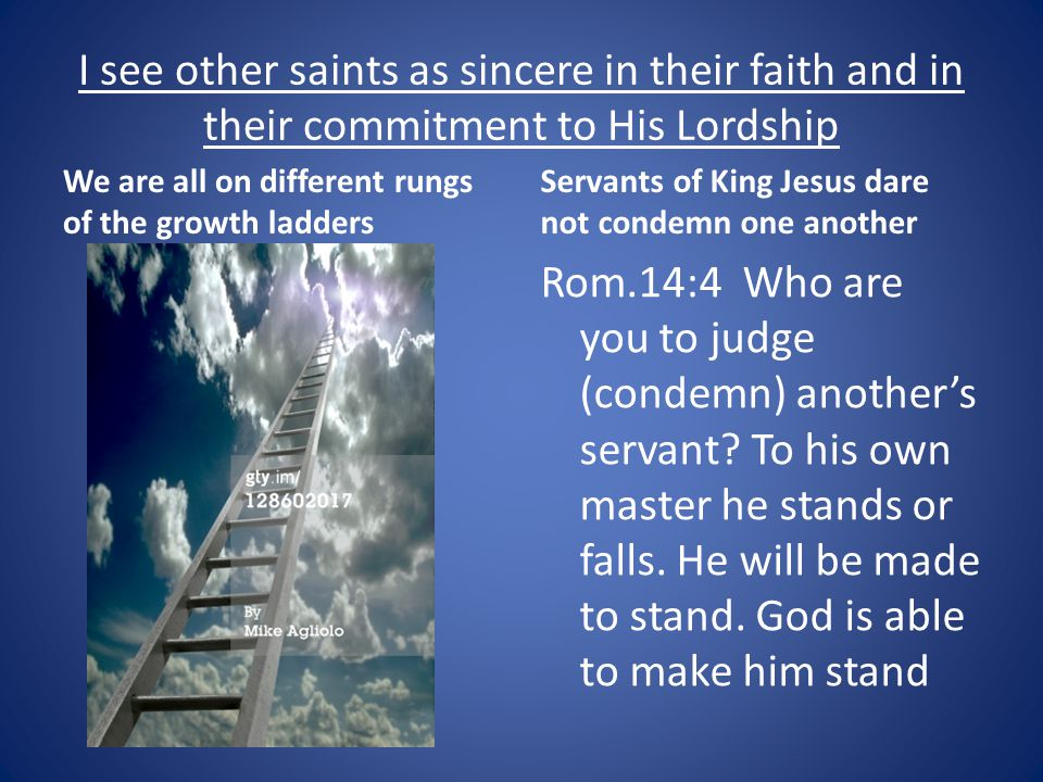 I see other saints as sincere in their faith and in their commitment to His Lordship