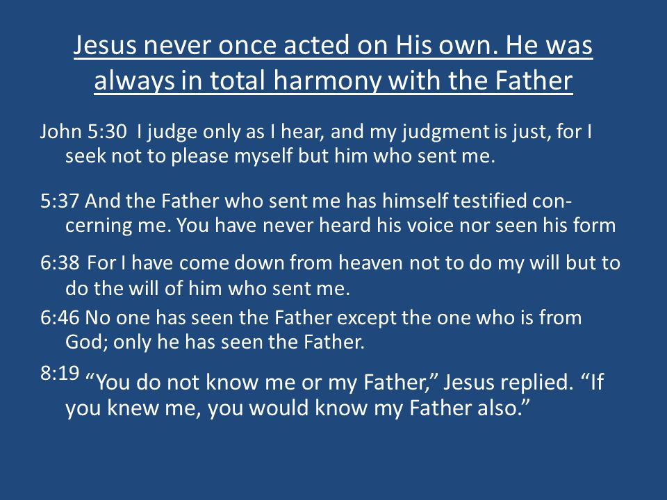 Jesus never once acted on His own