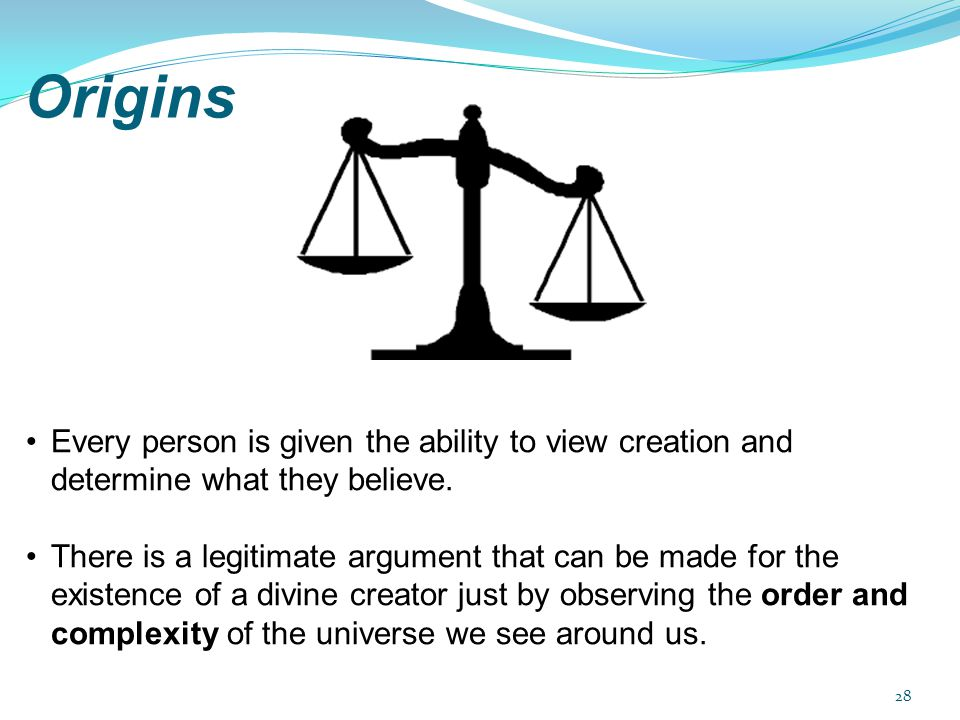 Origins Every person is given the ability to view creation and determine what they believe.