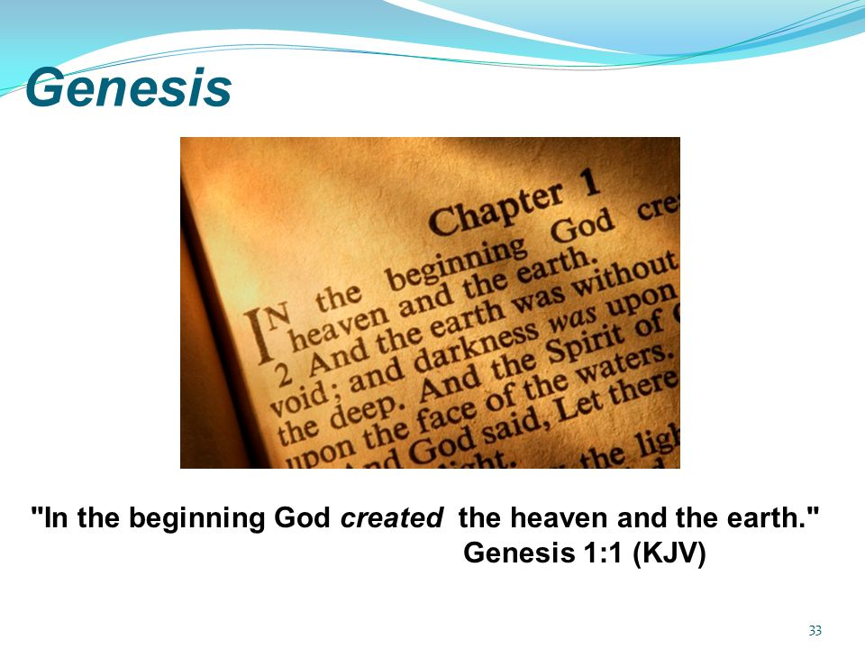 Genesis In the beginning God created the heaven and the earth. Genesis 1:1 (KJV) Genesis is a revelation given to Moses.