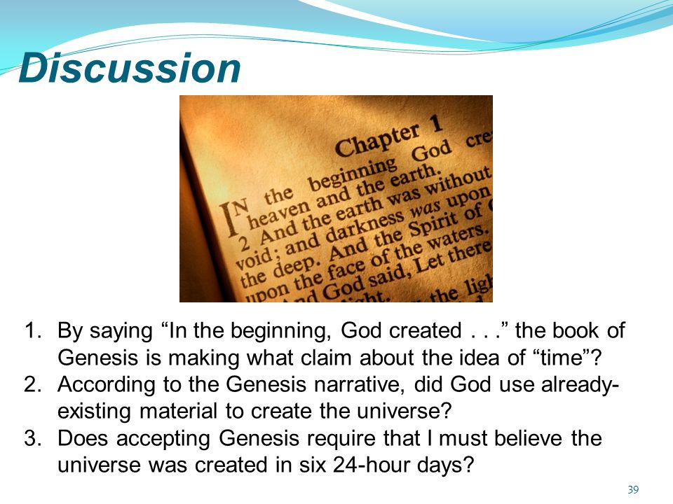 a discussion on the creation of the universe We could conceive the beginning of the universe in the form of a unique atom,   that is why he always tried to keep the scientific discussion.