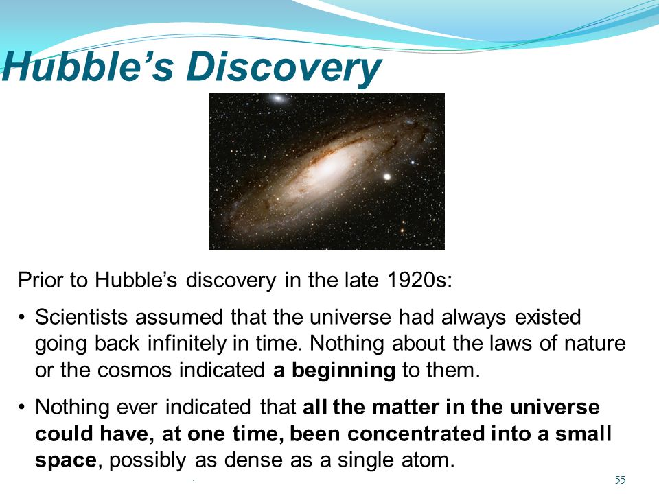 Hubble's Discovery Prior to Hubble's discovery in the late 1920s:
