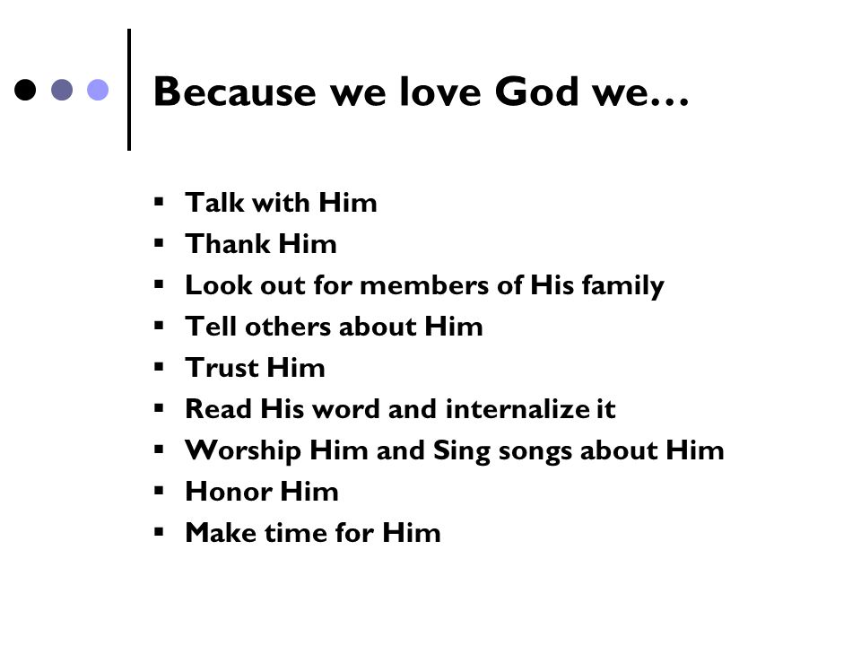 Because we love God we… Talk with Him Thank Him