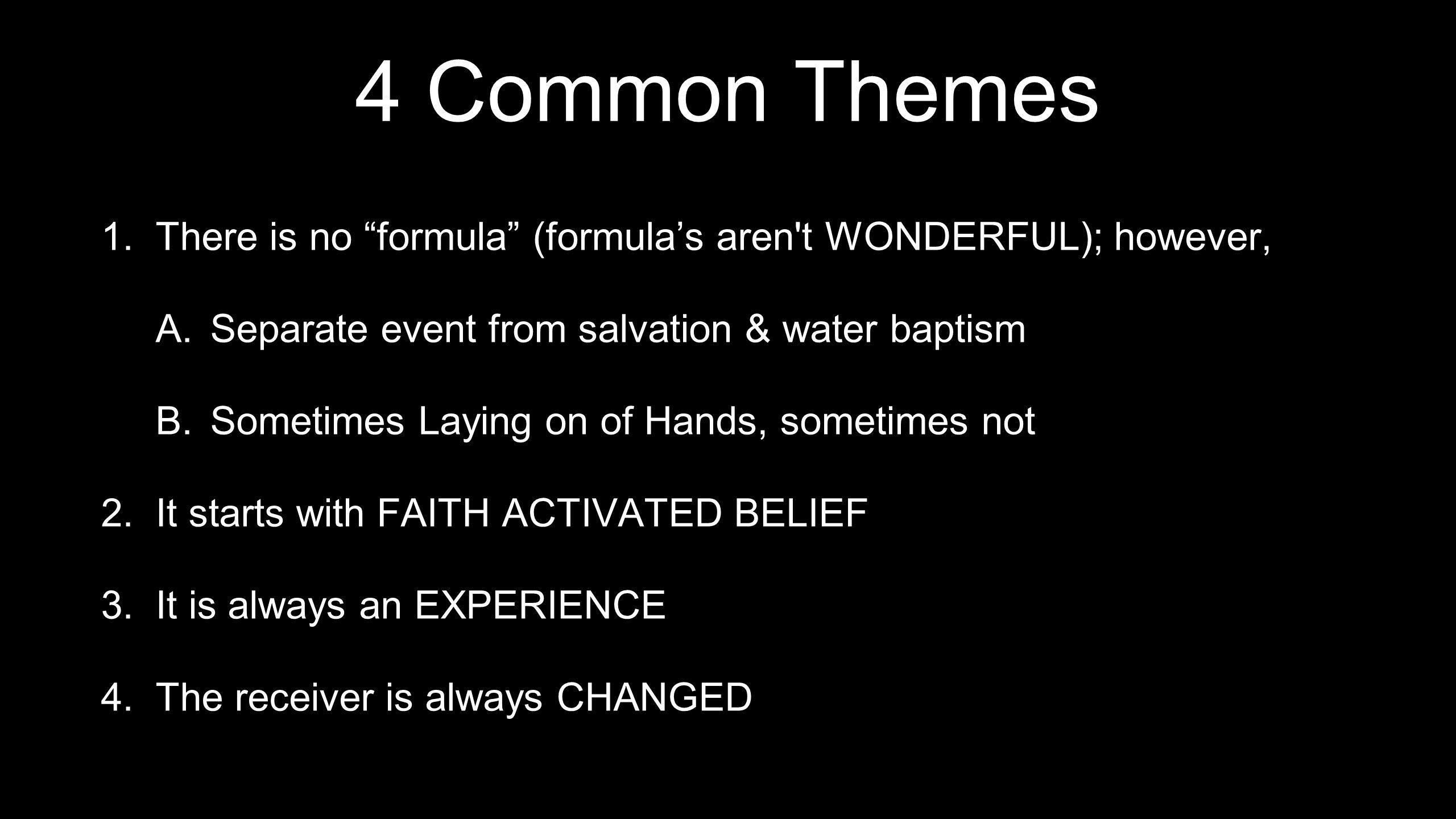 4 Common Themes There is no formula (formula's aren t WONDERFUL); however, Separate event from salvation & water baptism.