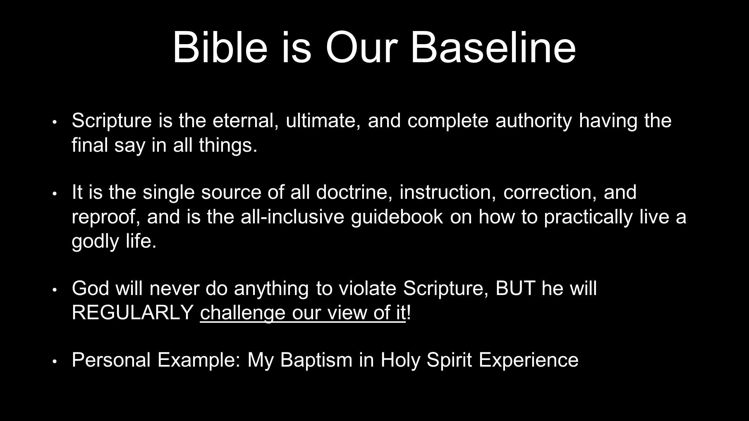 Bible is Our Baseline Scripture is the eternal, ultimate, and complete authority having the final say in all things.