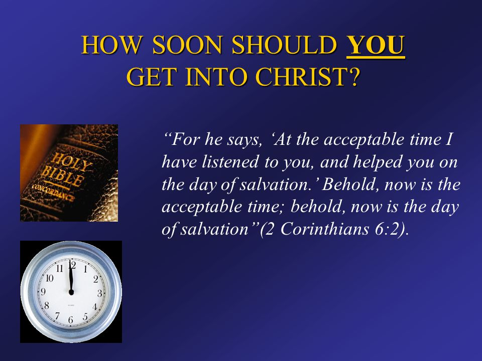 HOW SOON SHOULD YOU GET INTO CHRIST
