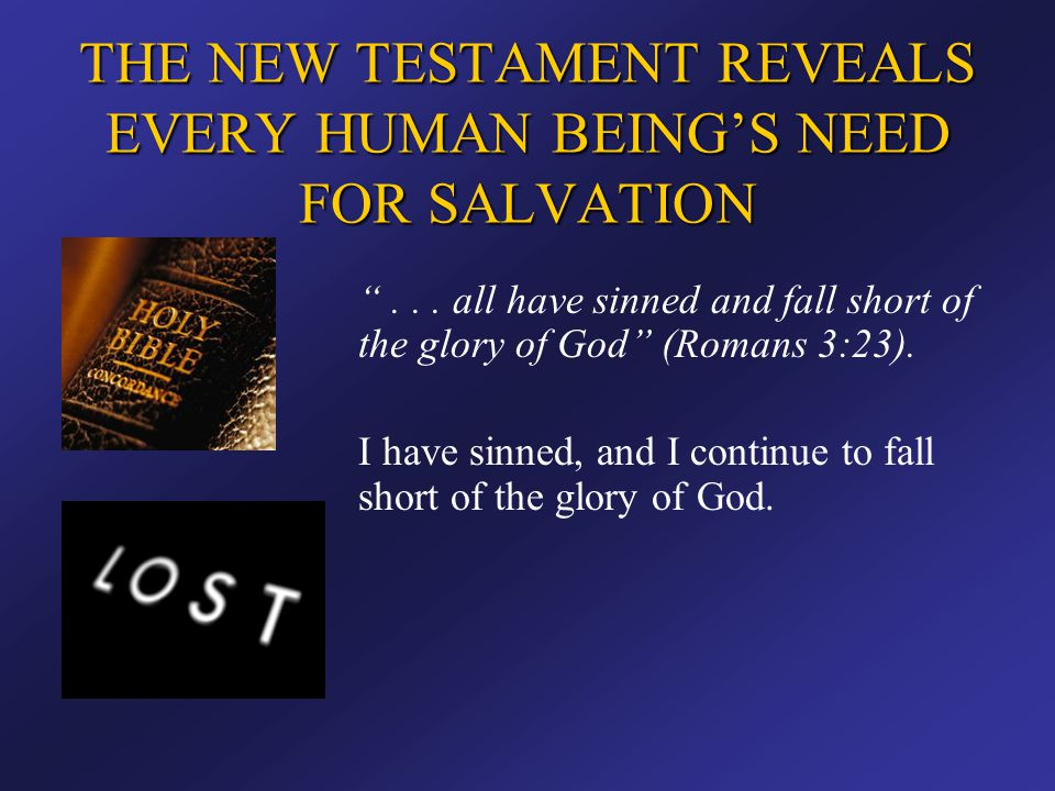 THE NEW TESTAMENT REVEALS EVERY HUMAN BEING'S NEED FOR SALVATION