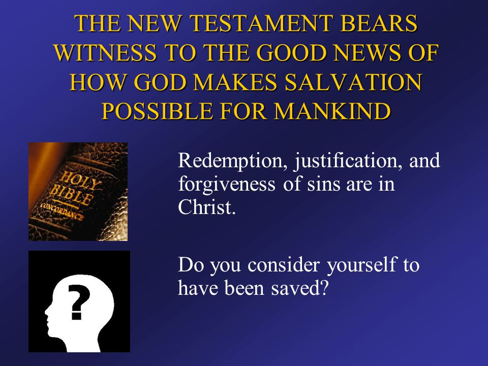 THE NEW TESTAMENT BEARS WITNESS TO THE GOOD NEWS OF HOW GOD MAKES SALVATION POSSIBLE FOR MANKIND