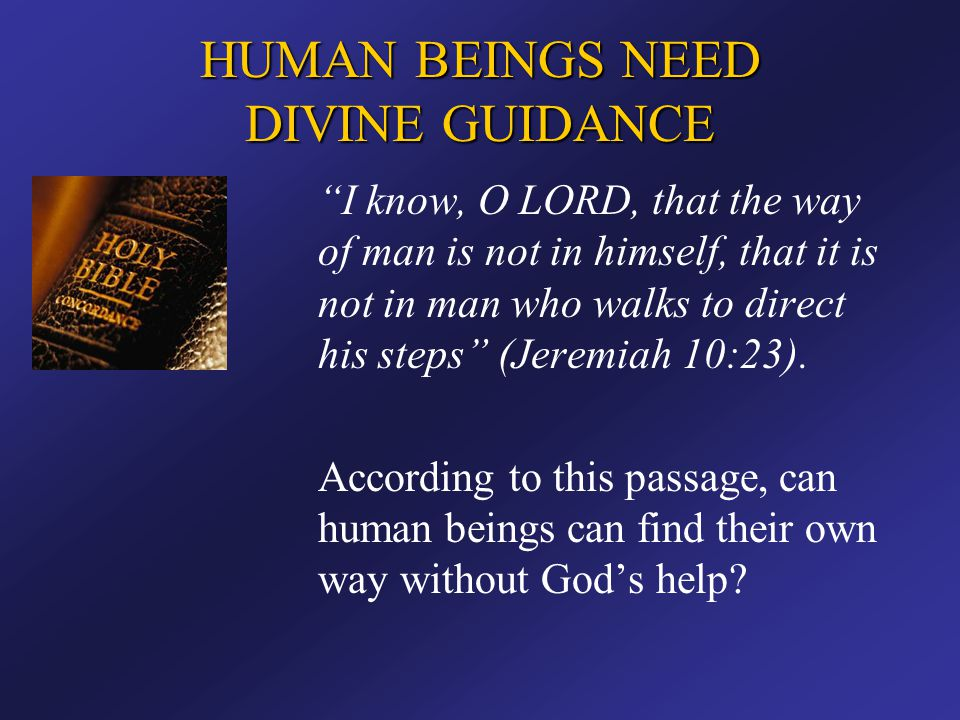 HUMAN BEINGS NEED DIVINE GUIDANCE