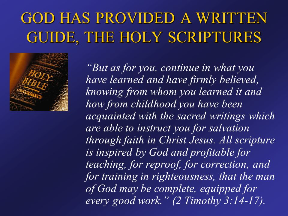 GOD HAS PROVIDED A WRITTEN GUIDE, THE HOLY SCRIPTURES