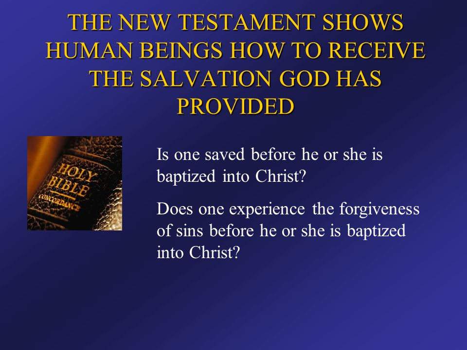 THE NEW TESTAMENT SHOWS HUMAN BEINGS HOW TO RECEIVE THE SALVATION GOD HAS PROVIDED
